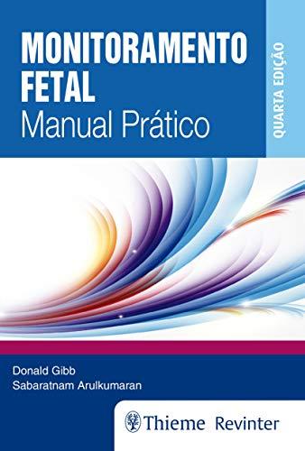 Monitoramento Fetal: Manual Prático, livro de Donald Gibb, Sabaratnam Arulkumaran