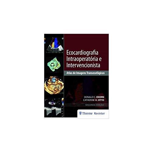 Ecocardiografia Intraoperatória e Intervencionista: Atlas de Imagens Transesofágicas, livro de Donald C. Oxorn, Catherine M. Otto