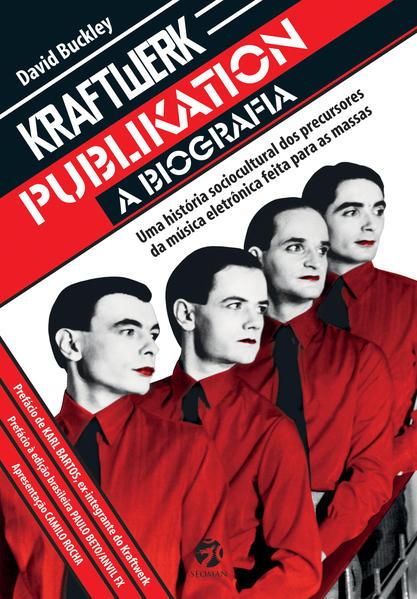 Kraftwerk Publikation: Uma História Sociocultural dos Precursores da Música Eletrônica Feita Para As Massas - A Biografi, livro de David Buckley