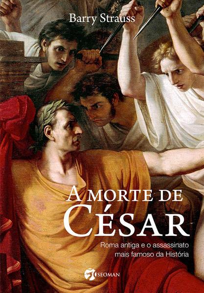 A morte de César. Roma Antiga e o Assassinato Mais Famoso da História, livro de Barry Strauss