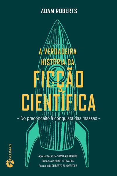 A Verdadeira História da Ficção Científica. Do Preconceito à Conquista das Massas, livro de Adam Roberts