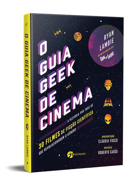 O Guia Geek de Cinema. A História por Trás de 30 Filmes de Ficção Científica que Revolucionaram o Gênero, livro de Ryan Lambie