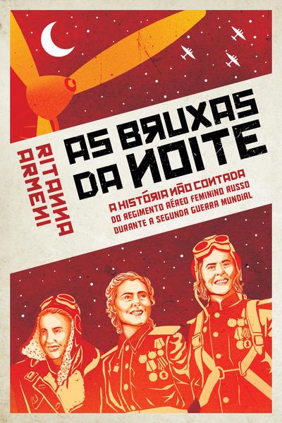 Bruxas da Noite. A História não Contada do Regimento Aéreo Feminino Russo Durante a Segunda Guerra Mundial, livro de Ritanna Armeni