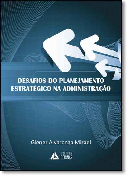 Desafios do Planejamento Estratégico Na Administração, livro de Glener Alvarenga
