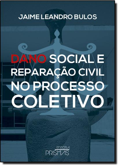 Dano Social e Reparação Civil no Processo Coletivo, livro de Jaime Leandro Bulos