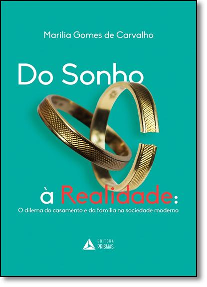 Do Sonho À Realidade: O Dilema do Casamento e da Família na Sociedade Moderna, livro de Marilia Gomes de Carvalho