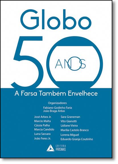 Globo 50 Anos: A Farsa Tambem Envelhece, livro de Fabiano Godinho Faria