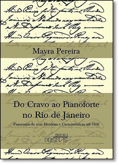 Do Cravo ao Pianoforte no Rio de Janeiro: Panorama de Suas Histórias e Características Até 1830, livro de Mayra Pereira