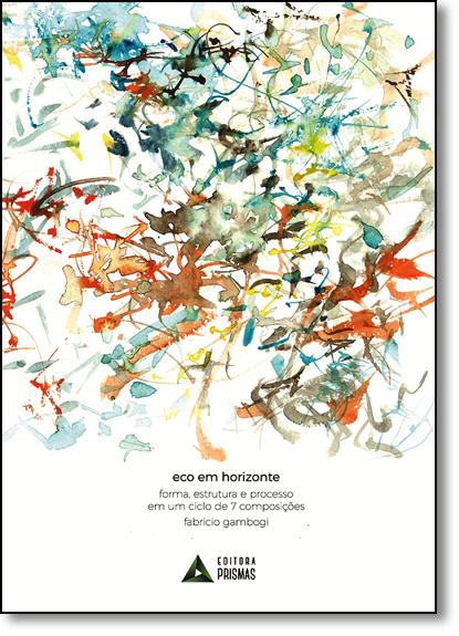 Eco em Horizonte: Forma, Estrutura em Ciclo de 7 Composições, livro de Fabricio Gambogi