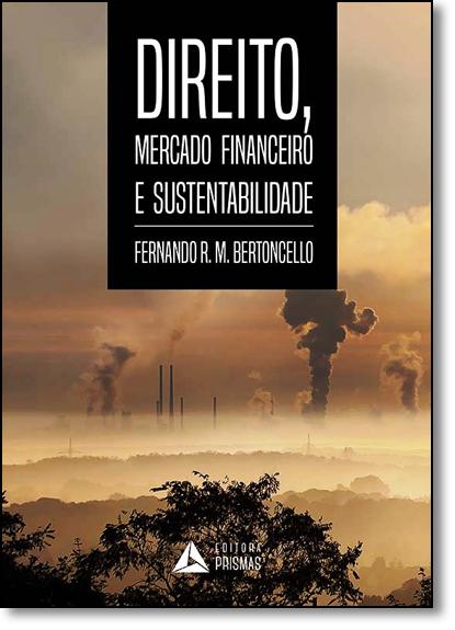 Direito, Mercado Financeiro e Sustentabilidade, livro de Fernando R. M. Bertoncello