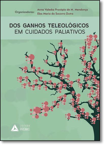 Dos Ganhos Teleologicos Em Cuidados Paliativos, livro de Ana Waleska Procopio de M. Mendonça