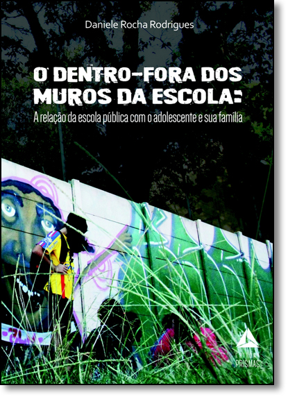 Dentro-fora dos Muros da Escola, O: A Relação da Escola Pública Com o Adolescente e Sua Família, livro de Daniele Rocha Rodrigues