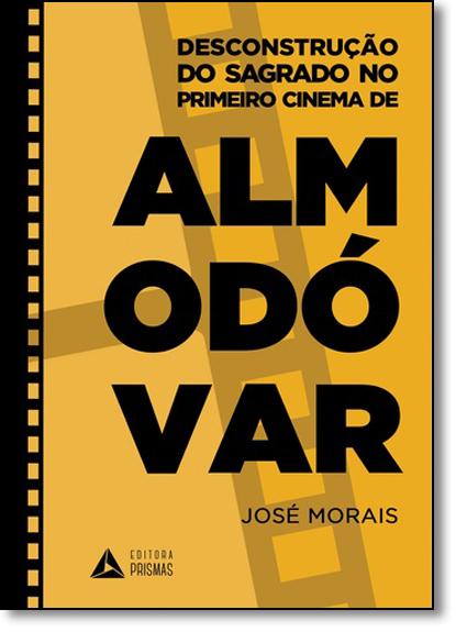 Desconstrução do Sagrado no Primeiro Cinema Almodóvar, livro de Jose Morais