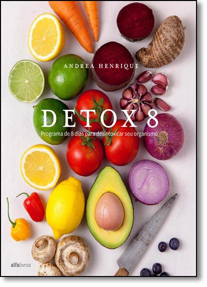 Detox 8: Programa de 8 Dias Para Desintoxicar seu Organismo, livro de Andrea Henrique