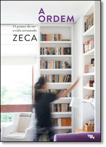 Ordem, A: O Prazer de Ter a Vida Arrumada, livro de Zeca