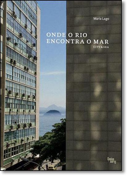 Onde o Rio Encontra o Mar: City & Sea, livro de Maria Lago