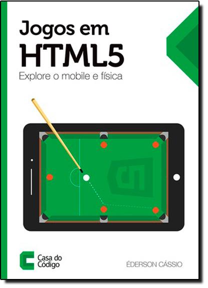 Jogos em Html 5: Explore o Mobile e Física, livro de Éderson Cássio
