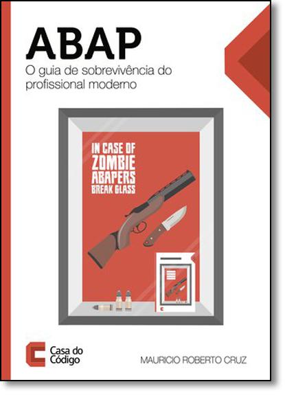 Abap: O Guia de Sobrevivência do Profissional Moderno, livro de Mauricio Roberto Cruz