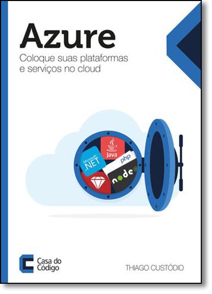 Azure: Coloque Suas Plataformas e Serviços no Cloud, livro de Thiago Custódio