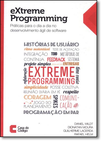 Extreme Programming: Práticas Para o Dia a Dia no Desenvolvimento Ágil de Software, livro de Daniel Wildt