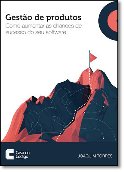 Gestão de Produtos: Como Aumentar as Chances de Sucesso do seu Software, livro de Joaquim Torres