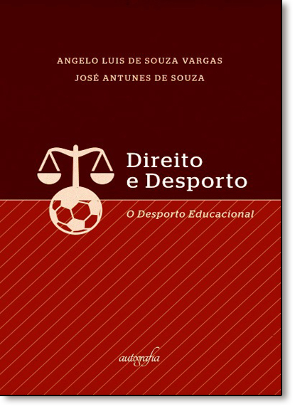 Direito e Desporto: O Desporto Educacional e Suas Implicações Sociojurídicas, livro de Angelo Luis de Souza Vargas
