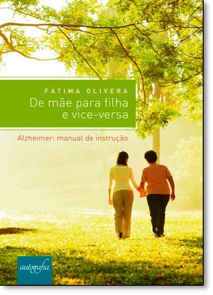 De Mãe Para Filha e Vice-versa: Alzheimer - Manual de Instrução, livro de Fátima Oliveira