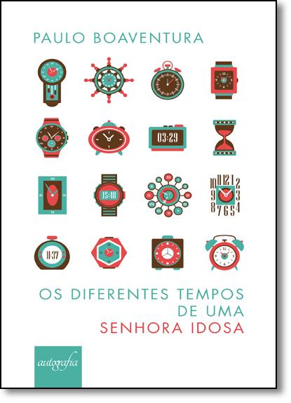 Diferentes Tempos de uma Senhora Idosa, Os, livro de Paulo Boaventura