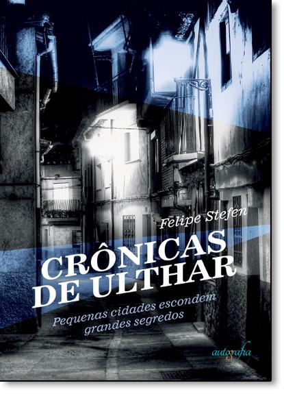 Crônicas de Ulthar, As: Pequenas Cidades Escondem Grandes Segredos, livro de Felipe Stefen
