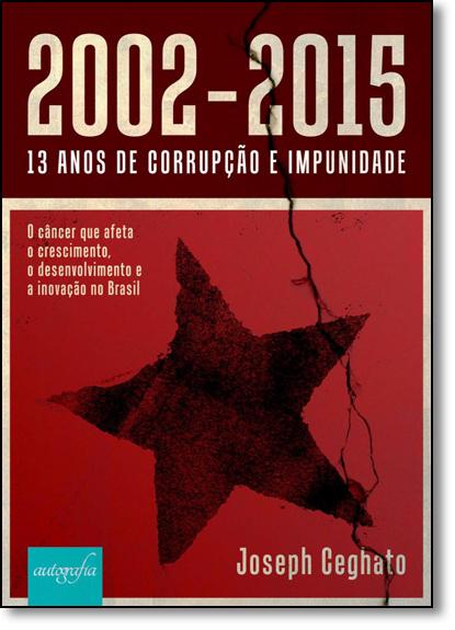 2002-2015 - 13 Anos de Corrupção e Impunidade, livro de Joseph Ceghato