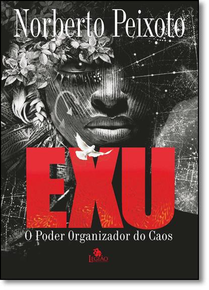 Exu: O Poder Organizador do Caos, livro de Norberto Peixoto