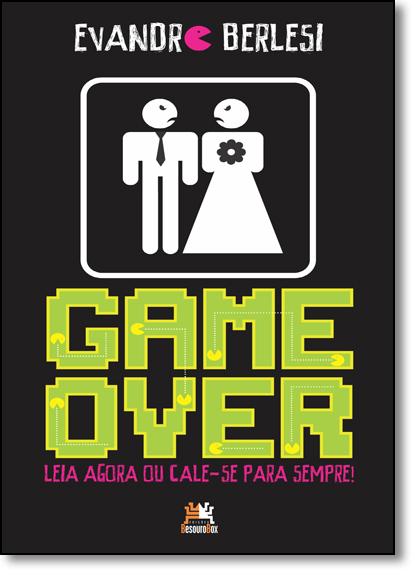 Game Over: Leia Agora ou Cale-se Para Sempre!, livro de Evandro Berlesi