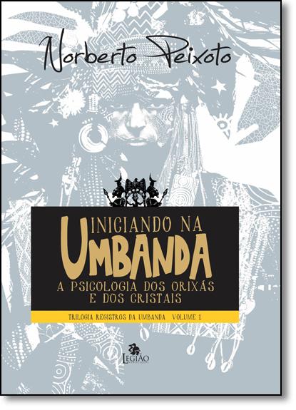 Iniciando na Umbanda: Psicologia dos Orixás e dos Cristais, livro de Norberto Peixoto