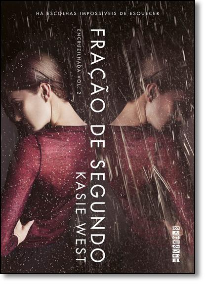 Fração de Segundo - Vol.2 - Série Encruzilhada, livro de Kasie West