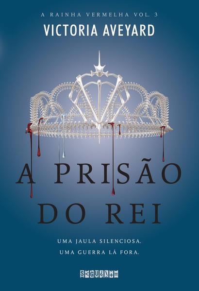 A prisão do rei (A rainha vermelha 3), livro de Victoria Aveyard