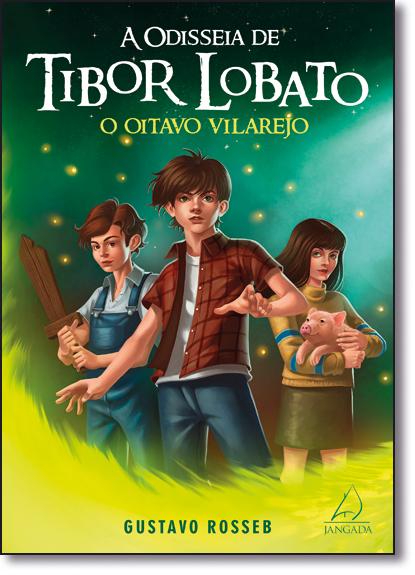 Oitavo Vilarejo, O - Coleção As Aventuras de Tibor Lobato, livro de Gustavo Rosseb
