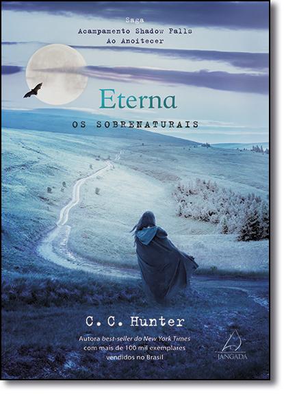 Eterna: Os Sobrenaturais - Vol.2 - Coleção Acapamento Shadow Falls ao Anoitecer, livro de C. C. Hunter