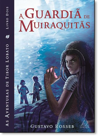Guardiã de Muiraquitãs, A - Vol.2 - Coleção As Aventuras de Tibor Lobato, livro de Gustavo Rosseb