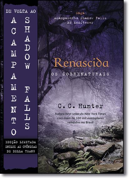 Renascida: Os Sobrenaturais - Vol.1 - Coleção Acapamento Shadow Falls ao Anoitecer - Edição Especial Limitada, livro de C. C. Hunter