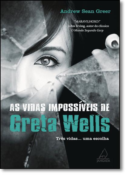 Vidas Impossíveis de Greta Wells, As: Três Vidas... Uma Escolha, livro de Andrew Sean Greer