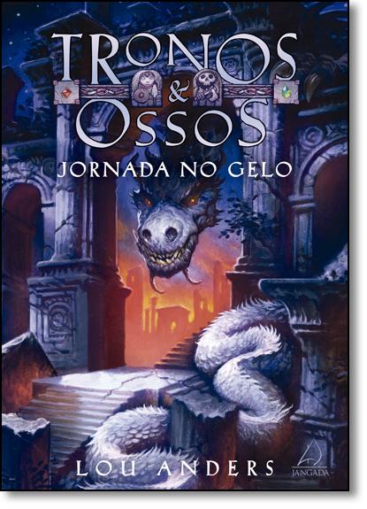 Jornada no Gelo - Vol.1 - Série Tronos & Ossos, livro de Lou Anders