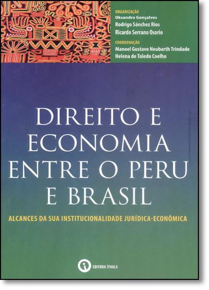 Direito e Economia Entre o Peru e Brasil: Alcances da Sua Institucionalidade Jurídica-econômica, livro de Manoel Gustavo Neubarth Trindade