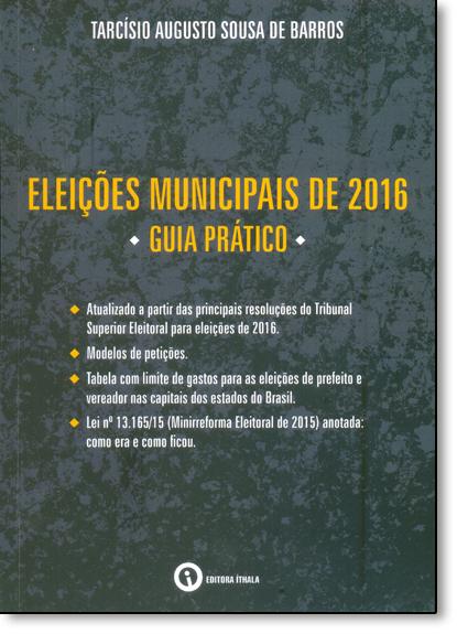 Eleições Municipais de 2016 - Guia Prático, livro de Tarcísio Augusto Sousa de Barros