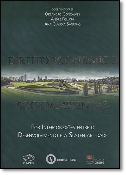 Direito Econômico & Socioambiental: Por Interconexões Entre o Desenvolvimento e a Sustentabilidade, livro de Oksandro Gonçalves