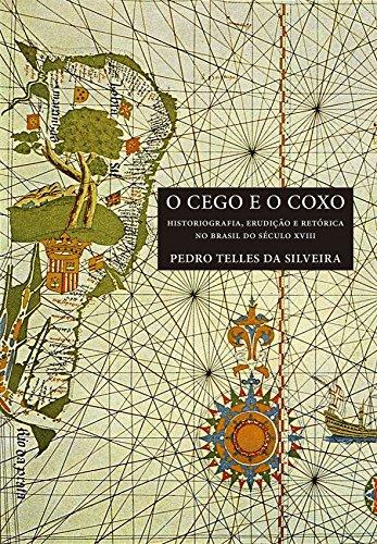 O cego e o coxo: historiografia, erudição e retórica no Brasil do século XVIII, livro de Pedro Telles da Silveira