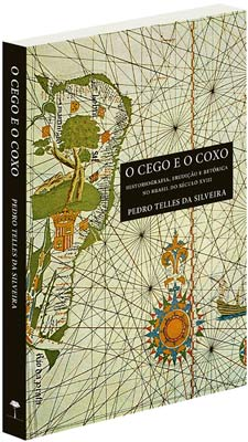 O cego e o coxo - Historiografia, erudição e retórica no Brasil do século XVIII, livro de Pedro Telles da Silveira