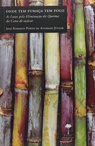 Onde tem fumaça tem fogo - As lutas para eliminação da queima da Cana-de-açúcar, livro de José Roberto Porto de Andrade Júnior