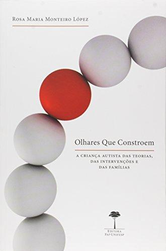 Olhares Que Constroem - Criança Autista das Teorias, das Intervenções e das Famílias, A, livro de Rosa Maria Monteiro Lopez