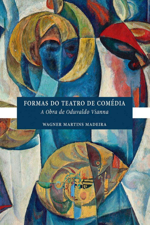 Formas do teatro de comédia - A obra de Oduvaldo Vianna, livro de Wagner Martins Madeira