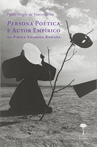 Persona Poética e Autor Empírico na Poesia Amorosa Romana, livro de Paulo Sérgio de Vasconcellos